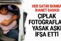 Her satırı bomba ihanet davası! Çıplak fotoğraflar yasak aşkı ifşa etti